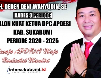Calon Ketua Apdesi Kabupaten Sukabumi : Pemkab Sukabumi Harus Lebih Greget Sikapi Kades yang Tersangdung Masalah Hukum
